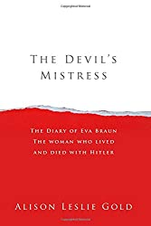 The Devil's Mistress: The Diary of Eva Braun The woman who lived and died with Hitler