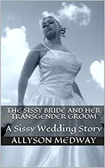 The Sissy Bride and her Transgender Groom: A Sissy Wedding Story (English Edition) de [Medway, Allyson]