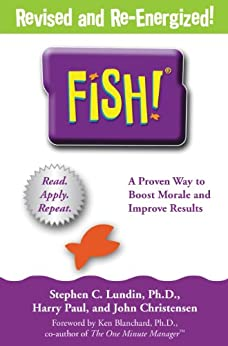 Fish!: A Remarkable Way to Boost Morale and Improve Results by [Lundin, Stephen C., Harry Paul, John Christensen]