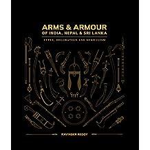 Arms & Armour Of India, Nepal & Sri Lanka: Types, Decoration and Symbolism