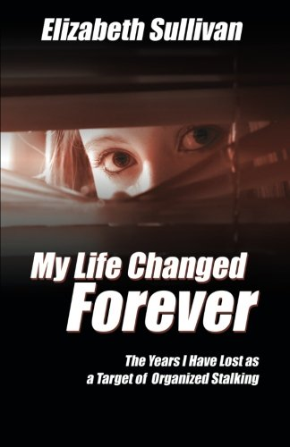 My Life Changed Forever: The Years I Have Lost as a Target of Organized Stalking
