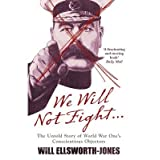 [(We Will Not Fight: The Untold Story of WW1's Conscientious Objectors )] [Author: Will Ellsworth-Jones] [May-2013]
