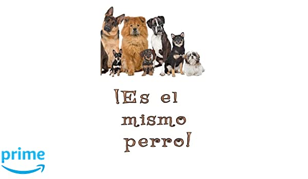¡Es el Mismo Perro! Blank Journal & Inspirational Book (Spanish Edition): Aye Yie Yie: 9781974597918: Amazon.com: Books