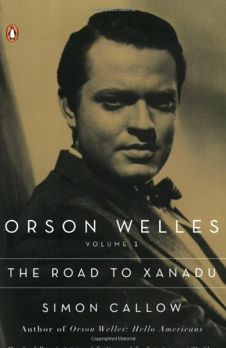 Orson Welles, Volume 1: The Road to Xanadu (Orson Welles / Simon Callow)