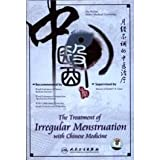The Treatment of Irregular Menstruation with Chinese Medicine