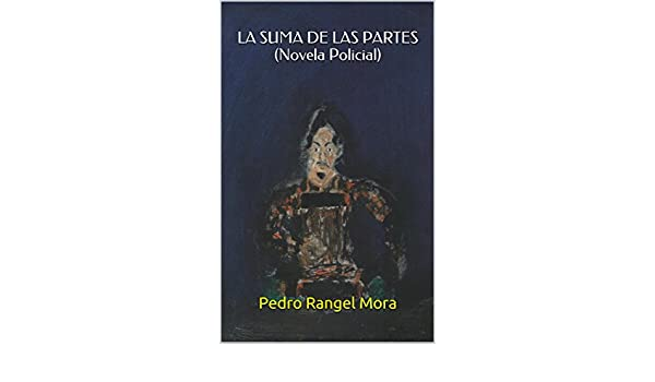 LA SUMA DE LAS PARTES (Novela Policial): (Novela policial) (Spanish Edition) - Kindle edition by Pedro Rangel Mora. Literature & Fiction Kindle eBooks ...