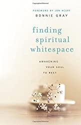 Finding Spiritual Whitespace: Awakening Your Soul To Rest by Bonnie Gray (3-Jun-2014) Paperback