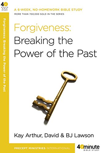 Forgiveness: Breaking the Power of the Past (40-Minute Bible Studies)