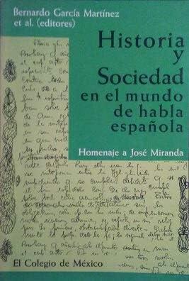 Historia y sociedad en el mundo de habla española homenaje a José Miranda . ...: Amazon.es: GARCÍA MARTÍNEZ, Bernardo.-: Libros