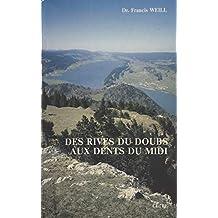 Des rives du Doubs aux Dents du Midi: 65 promenades et randonnées pédestres en Franche-Comté, Jura suisse et Préalpes voisines, avec quelques itinéraires et randonnées à ski (French Edition)