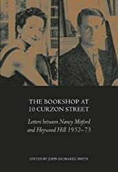 The Bookshop at 10 Curzon Street: Letters between Nancy Mitford and Heywood Hill 1952-73: Letters Between Nancy Mitford and Heywood Hill 1952-1973