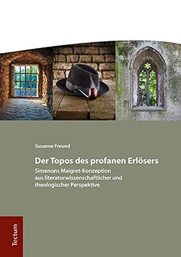 Der Topos Des Profanen Erlosers: Simenons Maigret-Konzeption Aus Literaturwissenschaftlicher Und Theologischer Perspektive