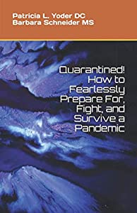 Quarantined! How to Fearlessly Prepare For, Fight, and Survive a Pandemic from Independently published