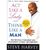 (Act Like a Lady, Think Like a Man: What Men Really Think About Love, Relationships, Intimacy, and Commitment) By Steve Harvey (Author) Paperback on ( Jan , 2012 )