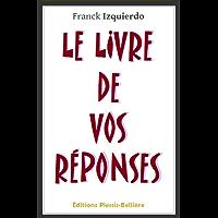 Le livre de vos réponses (French Edition)