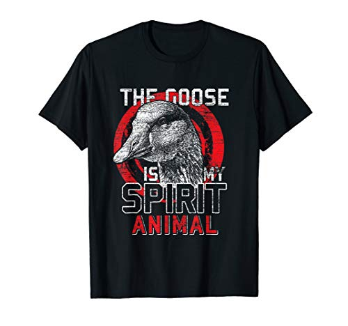 Goose T-Shirt I The Goose Is My Spirit Animal (Is Grey Goose My Spirit Animal)