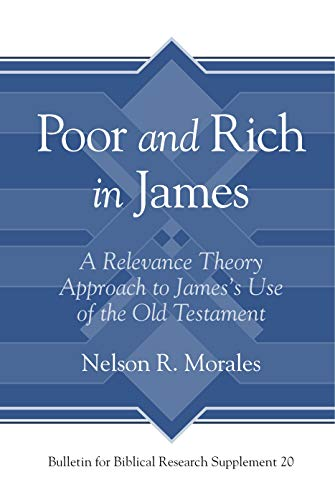 Poor and Rich in James: A Relevance Theory Approach to James's Use of the Old Testament (Bulletin for Biblical Research Supplement)