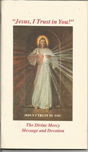 Jesus, I Trust in You - The Divine Mercy Message and