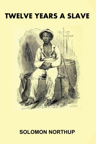 Twelve Years A Slave [Illustrated]: Narrative of Solomon Northup, a Citizen of New York, Kidnapped in Washington City in