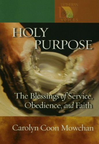 Holy Purpose: The Blessings of Service, Obedience, And Faith (Lutheran Voices)