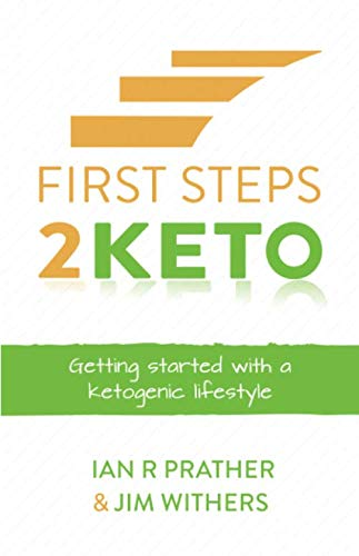 First Steps 2 Keto: Getting started with a ketogenic lifestyle by Ian R Prather, Jim Withers