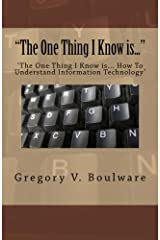 """""""The One Thing I Know is..."""": ?The One Thing I Know is?How To Understand Information Technology? Paperback"""
