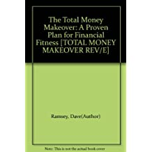 The Total Money Makeover: A Proven Plan for Financial Fitness [TOTAL MONEY MAKEOVER REV/E]