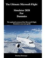 The Ultimate Microsoft Flight Simulator 2020 For Dummies: The updated version of the Microsoft Flight Simulator 2020 user guide