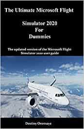 The Ultimate Microsoft Flight Simulator 2020 For Dummies: The updated version of the Microsoft Flight Simulator 2020 user guide: 3