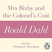 Mrs Bixby and the Colonel's Coat (A Roald Dahl Short Story) Audiobook by Roald Dahl Narrated by Stephanie Beacham