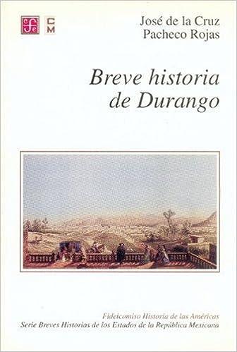 Breve historia de Durango (Seccion de Obras de Historia) (Spanish Edition): Cruz Pacheco Rojas José de la: 9789681662899: Amazon.com: Books