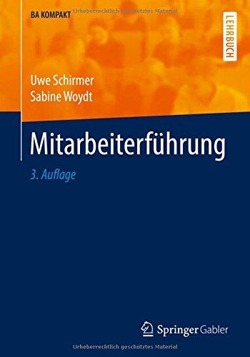Mitarbeiterführung (BA KOMPAKT) Taschenbuch – 28. Oktober 2016 Uwe Schirmer Sabine Woydt Springer Gabler 3662479141