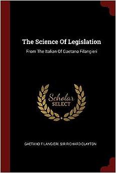 The Science Of Legislation: From The Italian Of Gaetano Filangieri