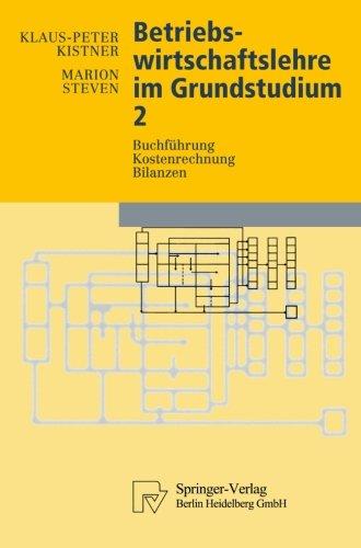Betriebswirtschaftslehre im Grundstudium 2: Buchführung, Kostenrechnung, Bilanzen (Physica-Lehrbuch) (German Edition) by Steven Marion Kistner Klaus Peter