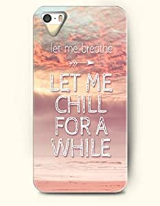 iPhone 5 5S Hard Case (iPhone 5C Excluded) **NEW** Case with Design Let Me Breathe Let Me Chill For A While- ECO-Friendly Packaging - Life Quotes Series (2014) Verizon, AT&T Sprint, T-mobile