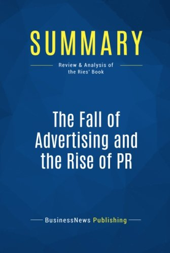 Download Summary: The Fall of Advertising and the Rise of PR: Review and Analysis of the Ries' Book pdf