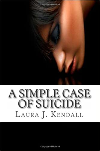 A Simple Case of Suicide: Laura J  Kendall: 9781477462065