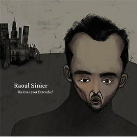Raoul Sinier* Ra - Raoul Loves You
