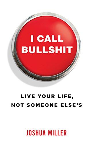 I Call Bullshit: Live Your Life, Not Someone Else's
