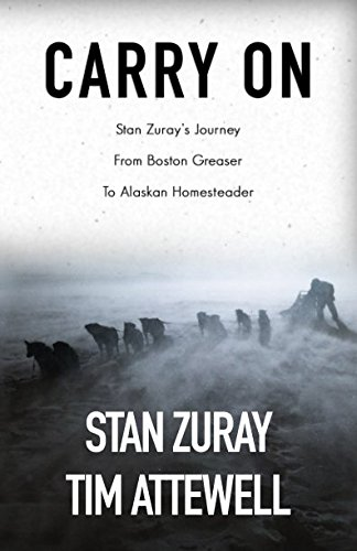 Carry On: Stan Zuray's Journey from Boston Greaser to Alaskan Homesteader [Tim Attewell - Stan Zuray] (Tapa Blanda)
