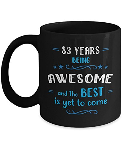 Happy 83rd Birthday Mug - 83 Year Awesome Anniversary Black Coffee Mug - Gift Ideas Wife Husband Him Her Men Women Wishes - Eighty Three Years Old (Birthday Wishes For 83 Year Old Man)