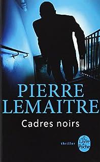 Cadres noirs : roman, Lemaitre, Pierre