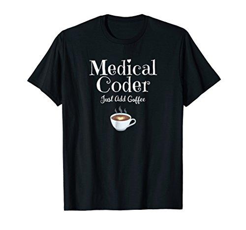 (Medical Coder Just Add Coffee T-Shirt)