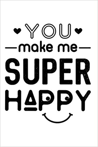 You Make Me Super Happy 120 Page Journal With Romantic Love Quotes
