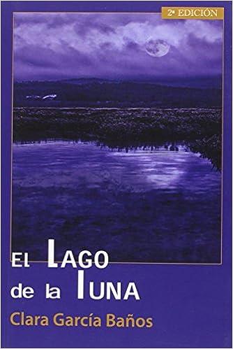 Banos Lago.El Lago De La Luna Amazon Co Uk Clara Garcia Banos