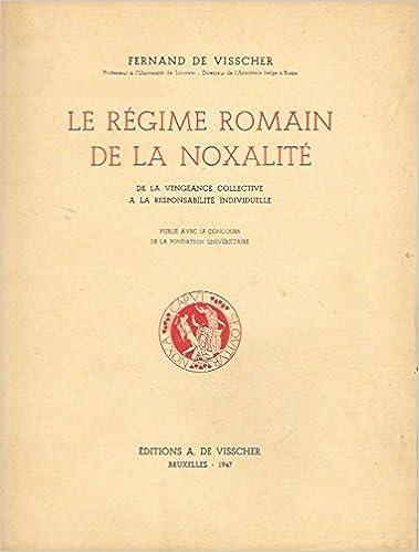 Lire en ligne Le régime romain de la noxalité . de la vengeance collective à la responsabilité individuelle . , Editions A. de Visscher bruxelles, 1947 pdf, epub