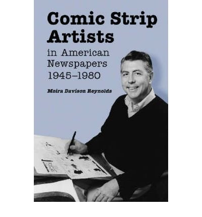 Read Online [(Comic Strip Artists in American Newspapers, 1945-1980)] [Author: Moira Davison Reynolds] published on (May, 2003) PDF