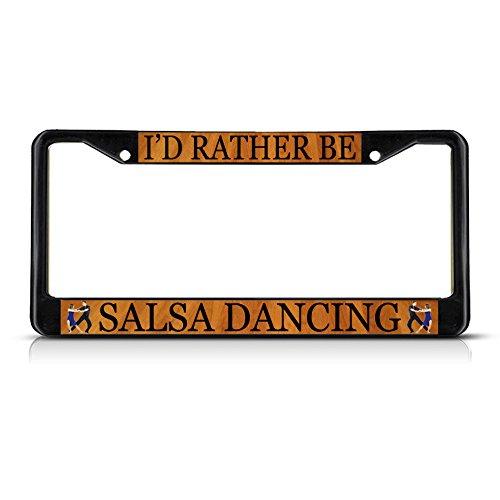 I'D RATHER BE SALSA DANCING Black Metal Heavy License Plate Frame Tag (Salsa Metal)