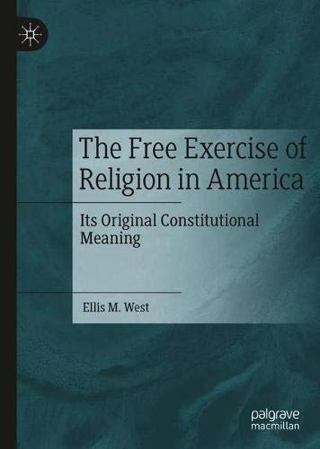 The Free Exercise of Religion in America: Its Original Constitutional Meaning