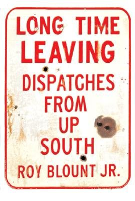 Long Time Leaving: Dispatches from Up South [LONG TIME LEAVING]